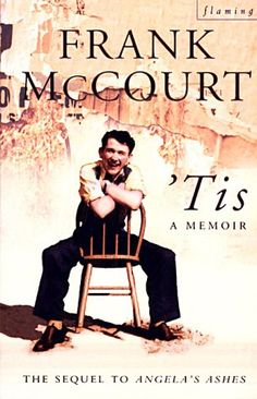 on my list of books to read: Frank McCourt - 'Tis. I've already read the other 2 in this trilogy