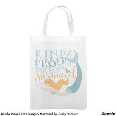 Kinda Pissed Not Being A Mermaid Grocery Bags @zazzle #junkydotcom Sept 15 2016