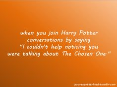 """When you join Harry Potter conversations by saying """"I couldn't help noticing you were talking about The Chosen One"""""""