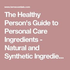 The Healthy Person's Guide to Personal Care Ingredients - Natural and Synthetic Ingredients List