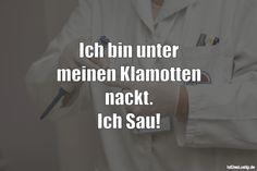Ich bin unter meinen Klamotten nackt. Ich Sau! ... gefunden auf https://www.istdaslustig.de/spruch/1854 #lustig #sprüche #fun #spass