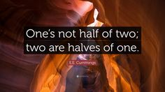 359335-E-E-Cummings-Quote-One-s-not-half-of-two-two-are-halves-of-one.jpg (3840×2160)