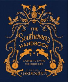 The Southerner's Handbook: A Guide to Living a southerner myself, i can tell you its an art form below the mason dixon