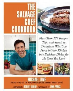 The Salvage Chef Cookbook: More Than 125 Recipes, Tips, and Secrets to Transform…
