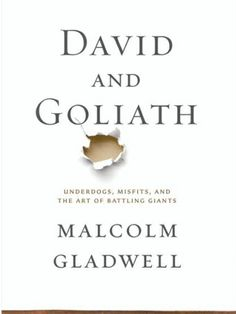 David and Goliath by Malcolm Gladwell - - A story of how we falsely perceive some match-ups and the true pitfalls of doing so.