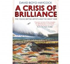 A Crisis of Brilliance Five young British Artists and the great war. Some fascinating and tragic stories of the struggles of artists constricted by the times they live in. Dora Carrington, Stanley Spencer, Bloomsbury Group, Art School, Nonfiction, Good Books, British Artists, War, Reading