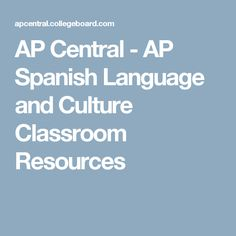AP Central - AP Spanish Language and Culture Classroom Resources