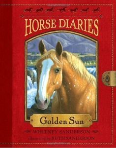 Horse Diaries #5: Golden Sun by Whitney Sanderson. $6.99. Publication: August 10, 2010. Author: Whitney Sanderson. Reading level: Ages 8 and up. Series - Horse Diaries (Book 5). Publisher: Random House Books for Young Readers; 1 edition (August 10, 2010)