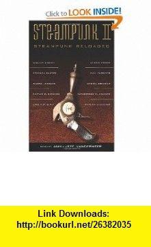 Steampunk II Steampunk Reloaded (9781616960018) Ann VanderMeer, Jeff VanderMeer , ISBN-10: 1616960019  , ISBN-13: 978-1616960018 ,  , tutorials , pdf , ebook , torrent , downloads , rapidshare , filesonic , hotfile , megaupload , fileserve