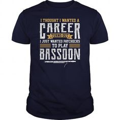 Awesome Tee I Thought I Wanted A Career Turns Out I Just Wanted Paychecks To Play Bassoon TShirt T-Shirts