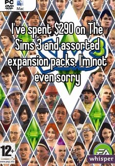 "Sims Confessions - ""I've spent $290 on The Sims and assorted expansion packs. I'm not even sorry."" 