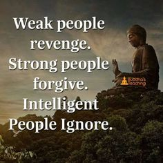 HAHA here: Intelligent people ignore, take necessary legal steps to protect themselves, stay away, avoid all forms of contact and communication, and move on and let Karma do their dirty work for them. Buddhist Quotes, Spiritual Quotes, Positive Quotes, Nature Quotes, Spiritual Thoughts, Buddha Quotes Inspirational, Motivational Quotes, Quotes By Buddha, Buddha Wisdom