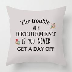 The trouble with Retirement cushion<br /><br />17 x 17