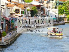 Discover Magical Malacca – the Colonial Jewel of Malaysia