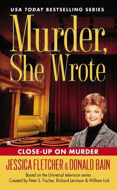 MURDER, SHE WROTE: CLOSE-UP ON MURDER by Jessica Fletcher & Donald Bain