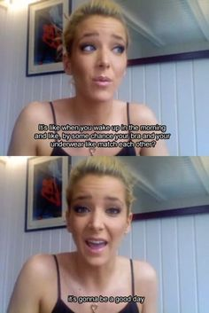 But if you wear granny panties, dont even bother stepping out the door.  jenna marbles<3