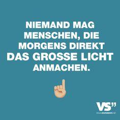 """Visual Statements®️️ Sprüche/ Zitate/ Quotes/ Lustig/ """"NIEMAND MAG MENSCHEN, DIE MORGENS DIREKT DAS GROSSE LICHT ANMACHEN."""""""