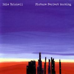 Edie Brickell - Picture Perfect Morning - always puts me in a good mood