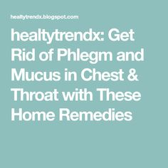 healtytrendx: Get Rid of Phlegm and Mucus in Chest & Throat with These Home Remedies Getting Rid Of Phlegm, Allergic Rhinitis, Home Remedies, Home Health Remedies, Natural Home Remedies