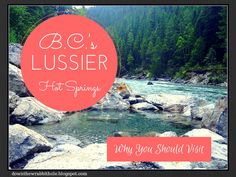"""Learn all about Lussier Natural Hot Springs in British Columbia. Find out more at """"Down the Wrabbit Hole - The Travel Bucket List"""". Click the image for the blog post."""
