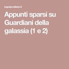 Appunti sparsi su Guardiani della galassia (1 e 2)