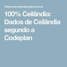 100% Ceilândia: Dados de Ceilândia segundo a Codeplan