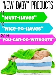 "With all the baby products out there for new moms, it can be hard to decide what you really need. Here is my list of ""must-haves"" ""nice-to-haves"" and ""you-can-live-without"" ."