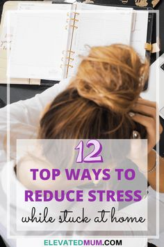 12 Brilliant Methods To Reduce Stress While Stuck At Home - Elevated Mum