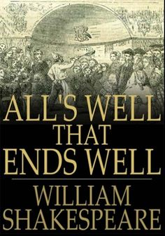 All's Well That Ends Well by William Shakespeare [favorite quote: The mind that would be mated by the lion must die for love.]