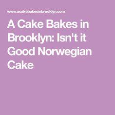 A Cake Bakes in Brooklyn: Isn't it Good Norwegian Cake