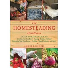 The Homesteading Handbook: A Back to Basics Guide to Growing Your Own Food, Canning, Keeping Chickens, Generating Your Own Energy, Crafting, Herbal Medicine, and More by Abigail R. Gehring $14.95