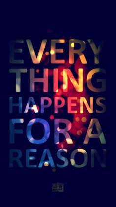 Everything happens for a reason. iPhone6Wallpaper.com - #Wallpaper
