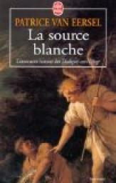 La source blanche - Patrice Van Eersel