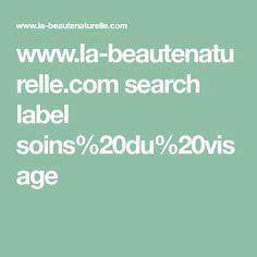 www.la-beautenaturelle.com search label soins%20du%20visage