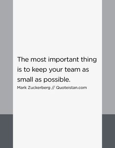 The most important thing is to keep your team as small as possible http://www.quoteistan.com/2017/02/the-most-important-thing-is-to-keep.html