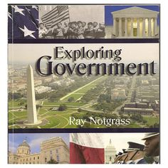 Notgrass Exploring Government Textbook. A one semester course for High School Students!
