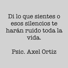 〽️ Di lo que sientes o esos silencios te harán ruido toda la vida.
