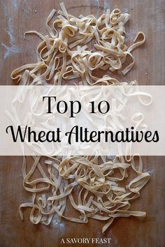 Top 10 Wheat Alternatives to help you cut out (or at least cut back on) wheat.