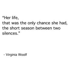 the short season between two silences. Pretty Words, Beautiful Words, Literary Quotes, Historical Quotes, Poem Quotes, Lyric Quotes, Movie Quotes, Virginia Woolf Quotes, Some Words