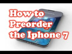 How to Preorder the Apple Iphone 7!