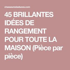 45 BRILLANTES IDÉES DE RANGEMENT POUR TOUTE LA MAISON (Pièce par pièce)