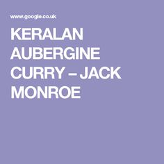 KERALAN AUBERGINE CURRY – JACK MONROE