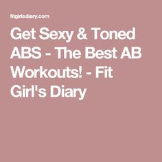 Get Sexy & Toned ABS - The Best AB Workouts! - Fit Girl's Diary