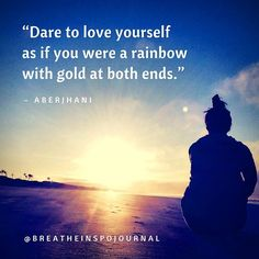 """Quote honoring the unique beauty & value of every individual's life: """"Dare to love yourself as if you were a rainbow with gold at both ends.""""—Aberjhani, from The River of Winged Dreams, and from Journey through the Power of the Rainbow. Posted  by breatheinspojournal 32 likes #aberjhani #higherself #inspiringquotes #soulshine #expandyourmind #soulsearch @mary_mann @louisaclairehamlin breatheinspojournal#universe #angelguidance #selfhelp #selfempowerment #anxiety #selfdevelopment #meditation"""