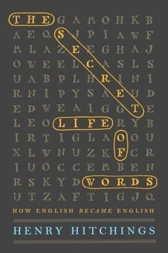 The Secret Life of Words by Henry Hitchings - Charlotte Strick #design http://www.bookdepository.com/search?searchTerm=Secret+Life+of+Words&search=Find+book/?a_aid=liberalsprinkles