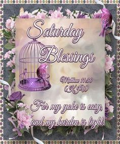 Saturday Blessings.  God Bless and have a wonderful Day.