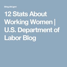 12 Stats About Working Women | U.S. Department of Labor Blog