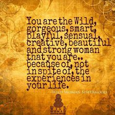 You are the Wild, gorgeous, smart, playful, sensual, creative, beautiful and…