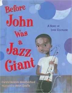 A list of picture books to teach social studies over 70 pages of before john was a jazz giant a song of john coltrane fandeluxe Choice Image