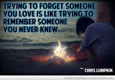 Trying To Forget Trying To Remember Someone You Never Knew- http://www.liveluvcreate.com/2/my_images_n/ChrisLumpkin